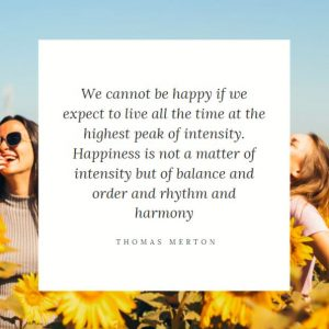 Happiness is not a matter of intensity quote