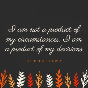 I am not a product of circumstances but of my decisions quote