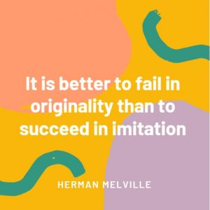 It is better to fail in originally than to succeed in imitation